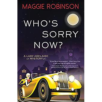 Who's Sorry Now? - A Lady Adelaide Mystery by Maggie Robinson - 978146