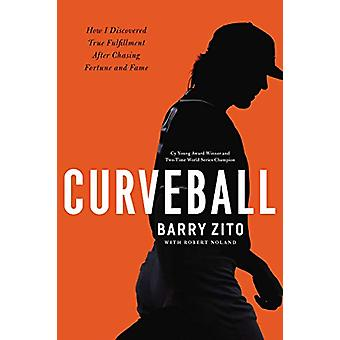 Curveball - How I Discovered True Fulfillment After Chasing Fortune an