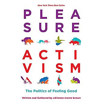 Pleasure Activism - The Politics of Feeling Good by Adrienne Maree Bro