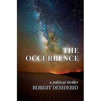 The Occurrence - A Political Thriller by Robert Desiderio - 9781642933