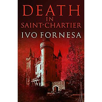 Death in Saint-Chartier - Murder and intrigue in the heart of France b