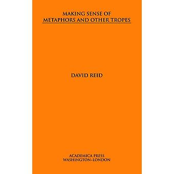 Making Sense of Metaphors and Other Tropes by Reid & David
