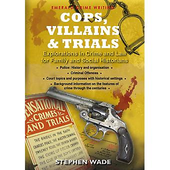 Cops Villains And Trials by Stephen Wade