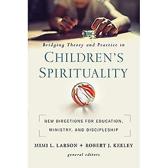 Bridging Theory and Practice in Children's Spirituality: New Directions� for Education, Ministry, and Discipleship