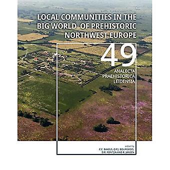 Lokale gemeenschappen in de grote wereld van prehistorische Noordwest-Europa (Analecta Praehistorica Leidensia)