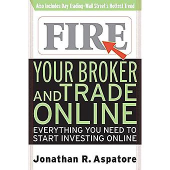 Fire Your Broker and Trade Online - Everything You Need to Start Inves