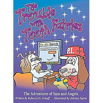 The Trouble with Tooth Fairies - The Adventures of Sam and Angela by R
