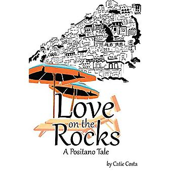 Love on the Rocks - A Positano Tale by Catie Costa - 9781483423241 Book
