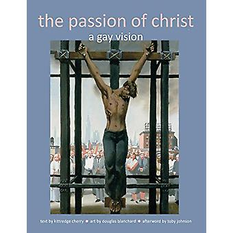 The Passion of Christ - A Gay Vision by Kittredge Cherry - 97819406714