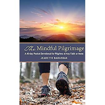 The Mindful Pilgrimage - A 40-Day Pocket Devotional for Pilgrims of an
