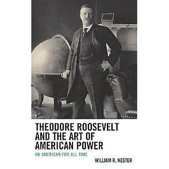 Theodore Roosevelt e a Arte do Poder Americano Um Americano para Todos os Tempos