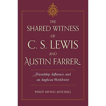 The Shared Witness of C. S. Lewis and Austin Farrer by Philip Irving Mitchell