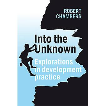 Into the Unknown Explorations in Development Practice by Chambers & Robert