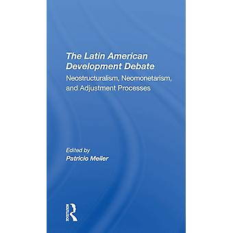El debate sobre el desarrollo latinoamericano Neoestructuralismo Neomonetarismo y procesos de ajuste por Patricio Meller