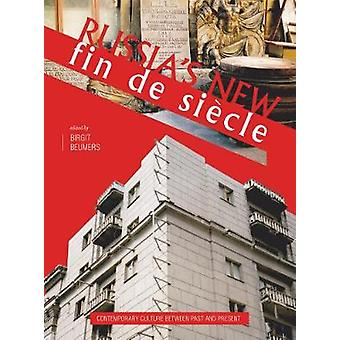 Russia's New Fin de Siècle - Contemporary Culture between Past and Present