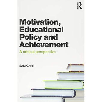 Motivation, Educational Policy and Achievement: A critical perspective