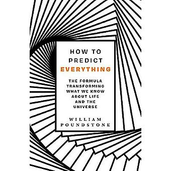 How to Predict Everything The Formula Transforming What We Know About Life and the Universe