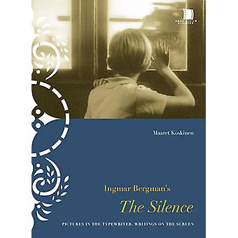 Ingmar Bergmans The Silence  Pictures in the Typewriter Writings on the Screen by Maaret Koskinen