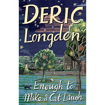 Enough to Make a Cat Laugh by Deric Longden - 9780552156202 Book