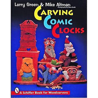 Carving Comic Clocks by Larry Green - Mike Altman - 9780887408465 Book