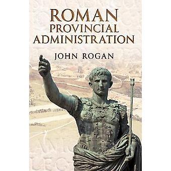 Roman Provincial Administration by John Rogan - 9781445601793 Book