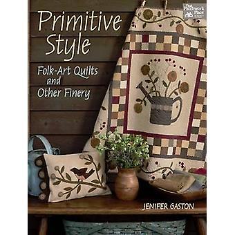 Primitive Style - Folk-Art Quilts and Other Finery by Jenifer Gaston -