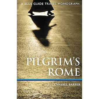 Pilgrim's Rome - A Blue Guide Travel Monograph by Annabel Barber - 978