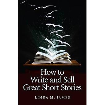 كيفية كتابة وبيع قصص قصيرة رائعة جيمس م. ليندا--9781846