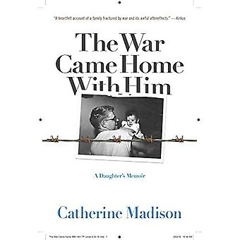 The War Came Home with Him: A Daughter's Memoir