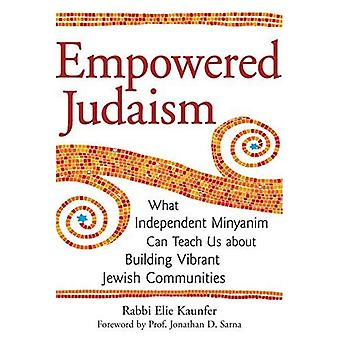 Empowered Judaism: Independent Minyanim and the Future of American Jewish Life