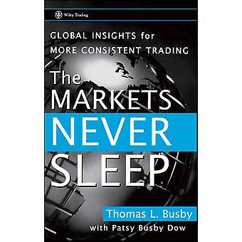 The Markets Never Sleep Global Insights for More Consistent Trading by Busby & Thomas L.