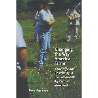Changing the Way America Farms Knowledge  Community in the Sustainable Agriculture Movement by Hassanein & Neva