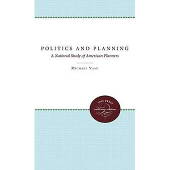 Politics and Planning A National Study of American Planners by Vasu & Michael