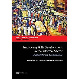Improving Skills Development in the Informal Sector Strategies for SubSaharan Africa by Adams & Arvil V.