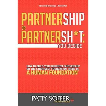 Partnership or Partnersht You Decide. How To Build Your Business Partnership on the Strongest Foundation There Is A Human Foundation by Soffer & Patty