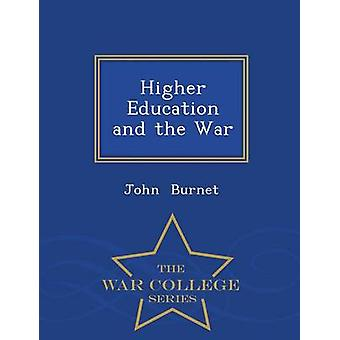 Higher Education and the War  War College Series by Burnet & John