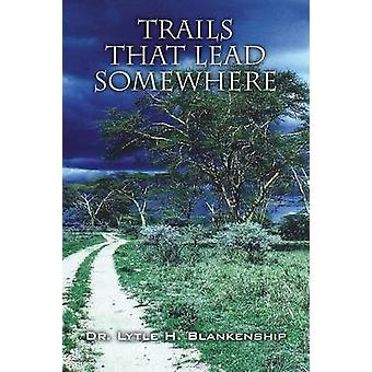 Trails That Lead Somewhere by Blankenship & Dr. Lytle H.