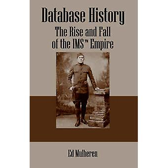 Database History  The rise and fall of the IMS tm empire by Mulheren & Ed