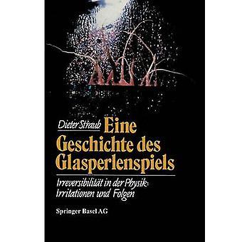 Eine Geschichte Des Glasperlenspiels Irreversibilitat in Der Physik Irritationen Und Folgen von Straub & D.