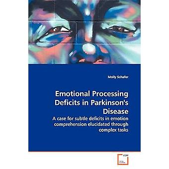Emotional Processing Deficits in Parkinsons Disease by Schafer & Molly
