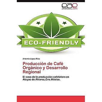 Produccion de Cafe Organico y Desarrollo Regional di L. Pez R. Os & Artemio