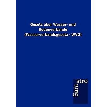 Gesetz ber Wasser und Bodenverbnde Wasserverbandsgesetz  WVG by Sarastro GmbH