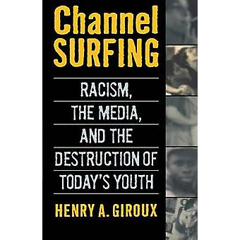 Channel Surfing - Racism - the Media - and the Destruction of Today's