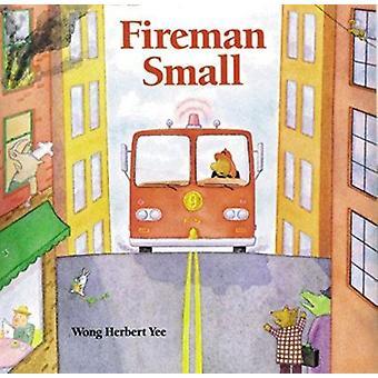 Fireman Small by Wong Herbert Yee - Wong Herbert Yee - 9780395816592