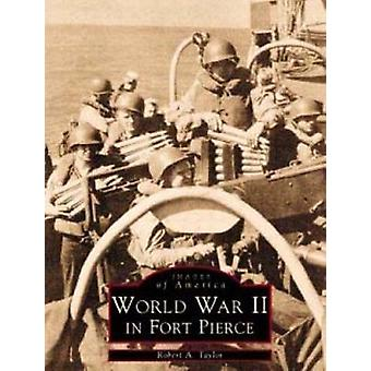WW II in Fort Pierce by Robert A Taylor - A Taylor Robert - 978073850
