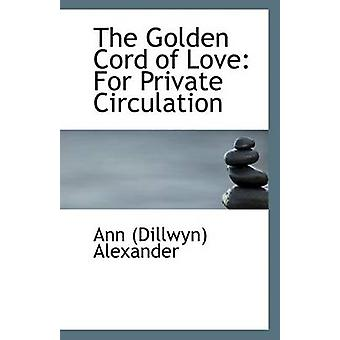 The Golden Cord of Love - For Private Circulation by Ann (Dillwyn) Ale