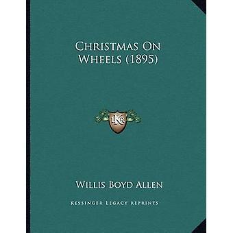 Christmas on Wheels (1895) by Willis Boyd Allen - 9781163876091 Book