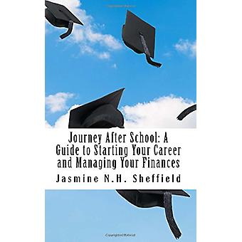 Journey After School - A Guide to Starting Your Career and Managing Yo