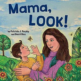 Mama - Look! by Patricia Murphy - 9781499800807 Book