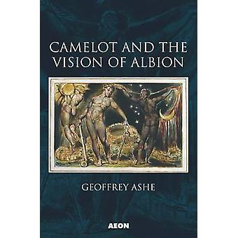 Camelot and the Vision of Albion by Geoffrey Ashe - 9781904658689 Book
